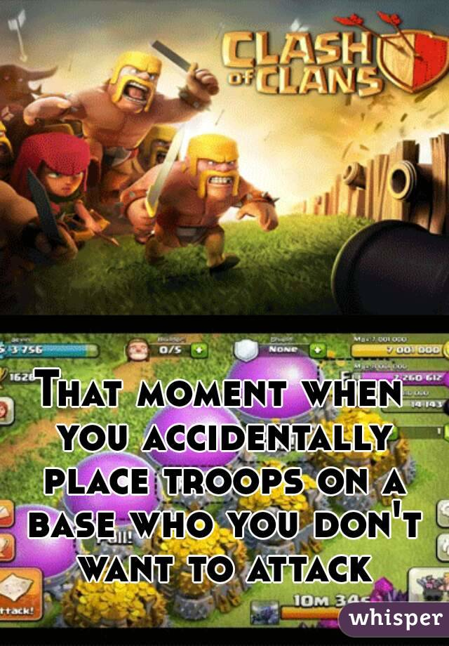 That moment when you accidentally place troops on a base who you don't want to attack