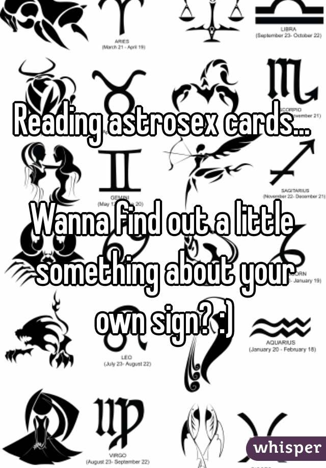 Reading astrosex cards...  Wanna find out a little something about your own sign? :)