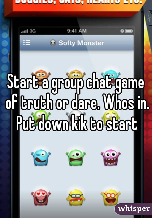 Start a group chat game of truth or dare. Whos in. Put down kik to start