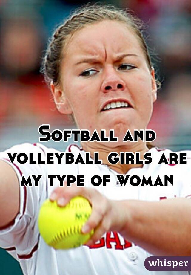 Softball and volleyball girls are my type of woman