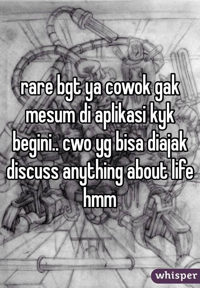 rare bgt ya cowok gak mesum di aplikasi kyk begini.. cwo yg bisa diajak discuss anything about life hmm