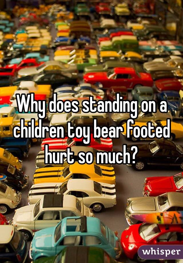 Why does standing on a children toy bear footed hurt so much?