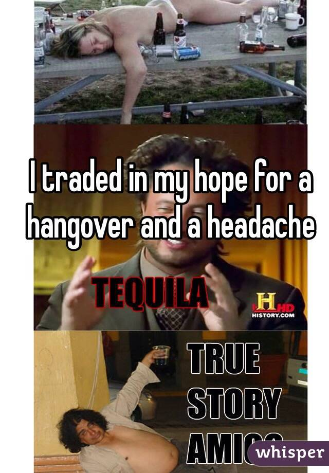 I traded in my hope for a hangover and a headache