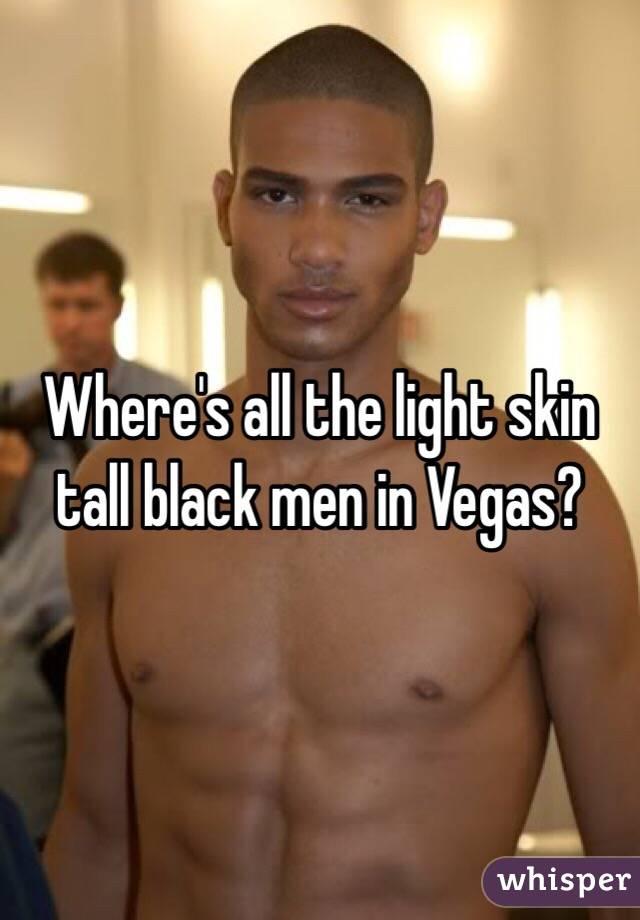 Where's all the light skin tall black men in Vegas?