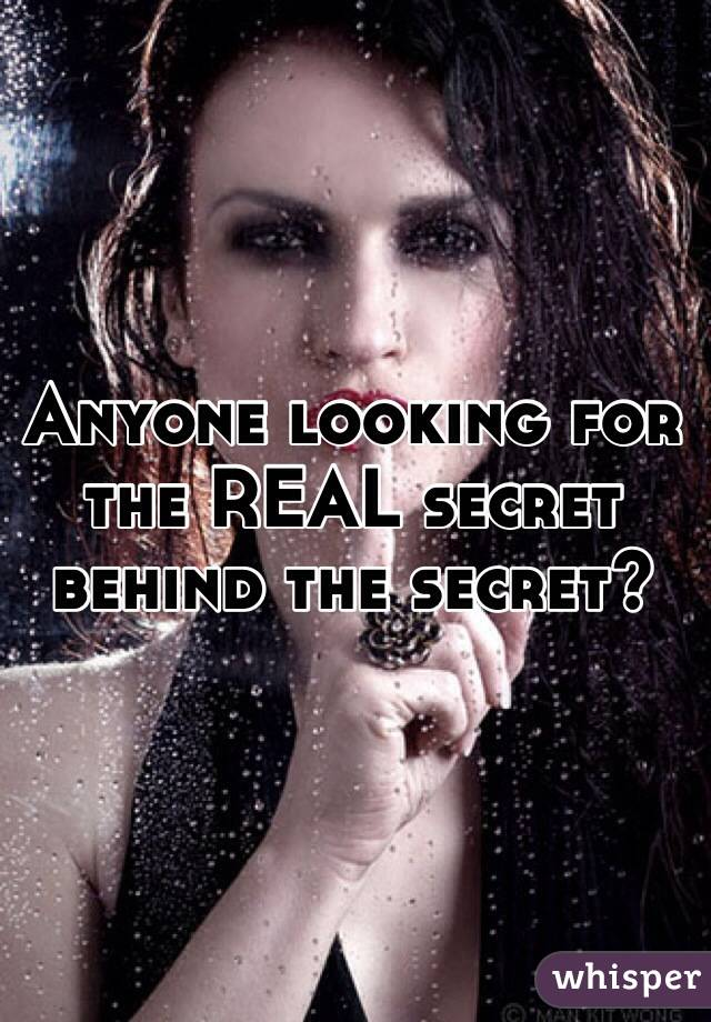 Anyone looking for the REAL secret behind the secret?