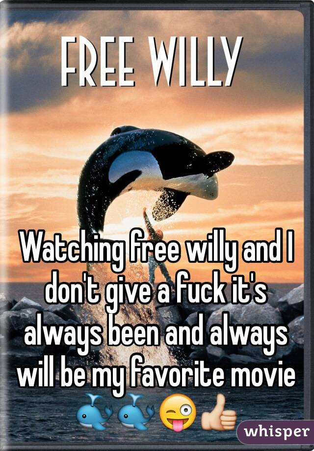 Watching free willy and I don't give a fuck it's always been and always will be my favorite movie 🐳🐳😜👍