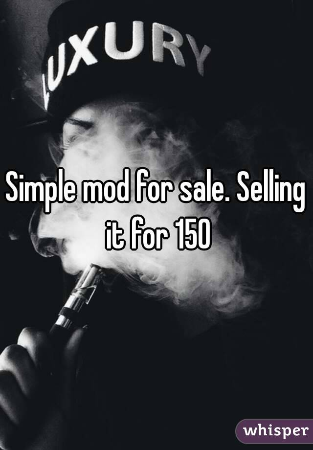 Simple mod for sale. Selling it for 150