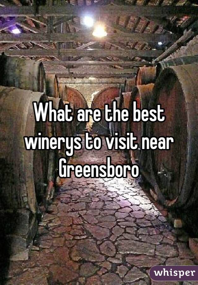 What are the best winerys to visit near Greensboro