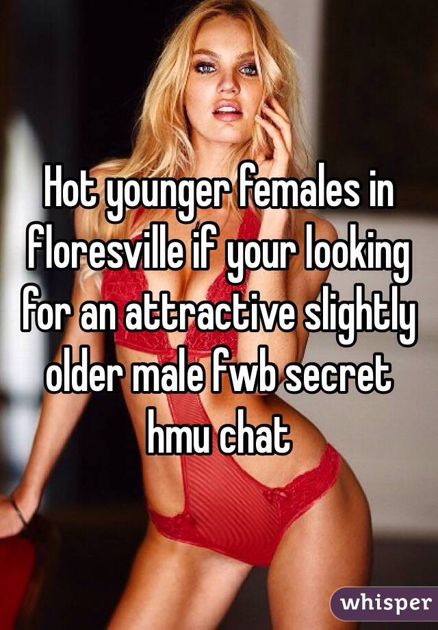 Hot younger females in floresville if your looking for an attractive slightly older male fwb secret hmu chat