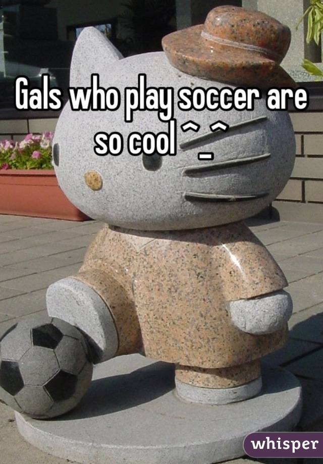 Gals who play soccer are so cool ^_^