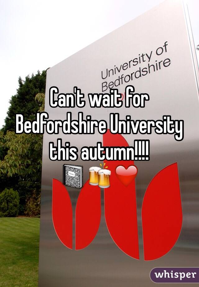 Can't wait for Bedfordshire University this autumn!!!!  📓🍻❤️
