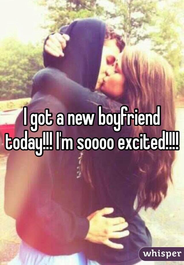 I got a new boyfriend today!!! I'm soooo excited!!!!