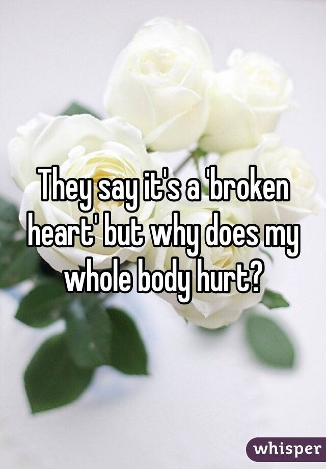 They say it's a 'broken heart' but why does my whole body hurt?