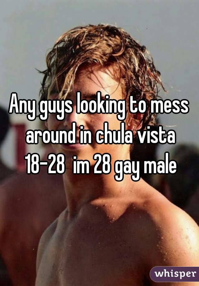 Any guys looking to mess around in chula vista 18-28  im 28 gay male