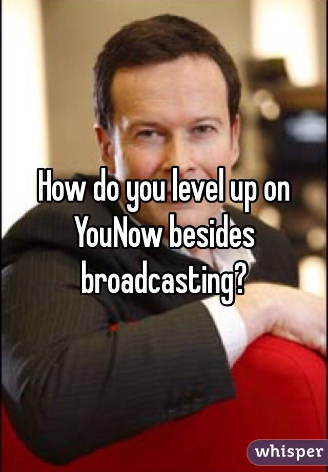 How do you level up on YouNow besides broadcasting?