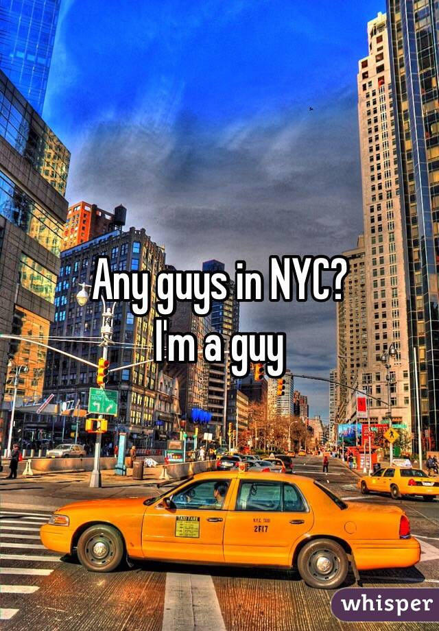 Any guys in NYC? I'm a guy