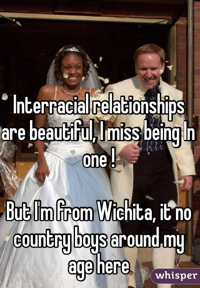 Interracial relationships are beautiful, I miss being In one !  But I'm from Wichita, it no country boys around my age here