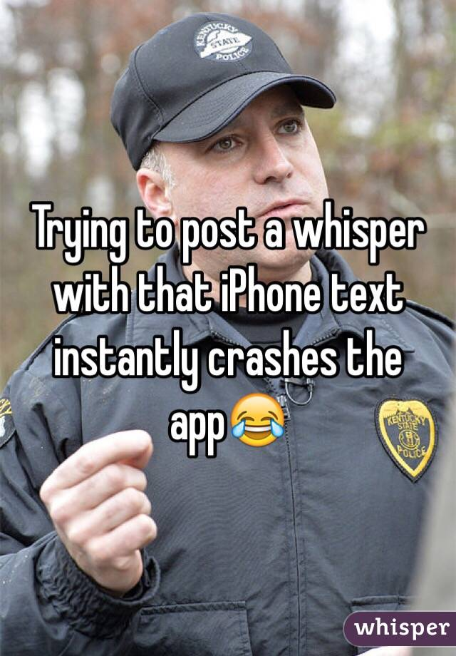 Trying to post a whisper with that iPhone text instantly crashes the app😂