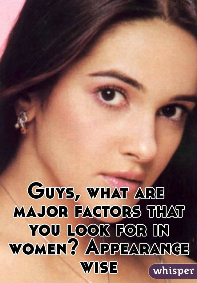 Guys, what are major factors that you look for in women? Appearance wise