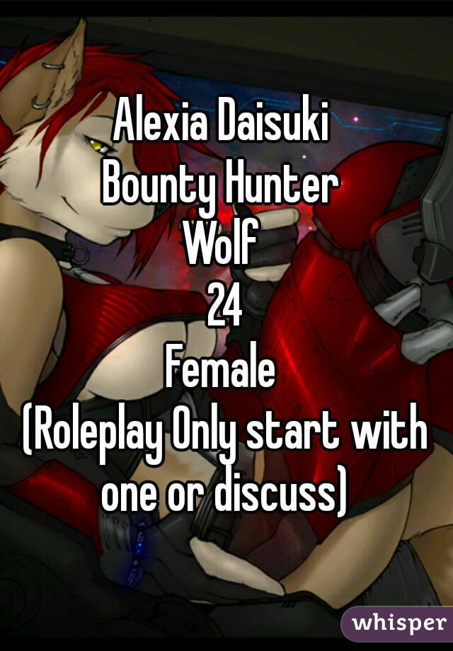 Alexia Daisuki  Bounty Hunter  Wolf  24 Female  (Roleplay Only start with one or discuss)