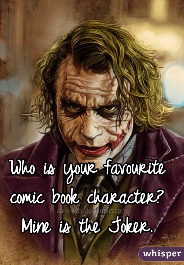 Who is your favourite comic book character? Mine is the Joker.