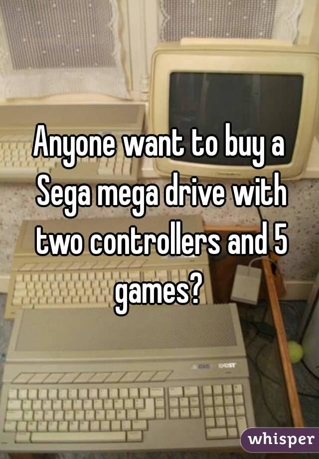Anyone want to buy a Sega mega drive with two controllers and 5 games?