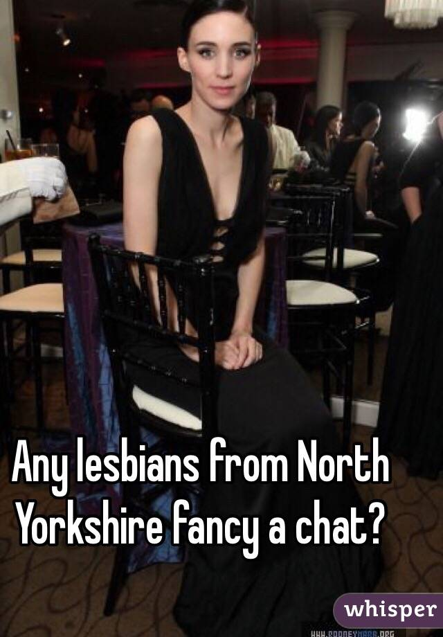 Any lesbians from North Yorkshire fancy a chat?