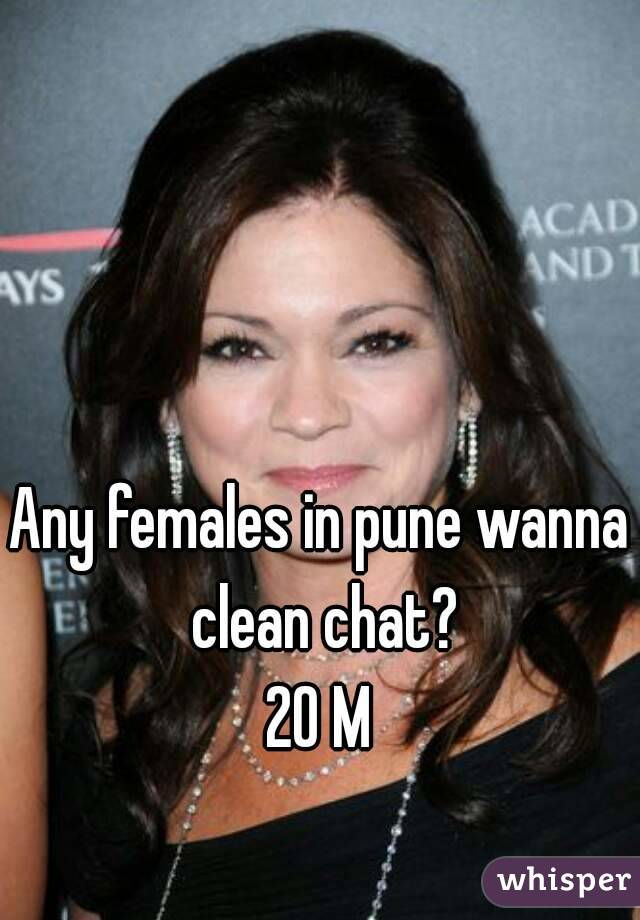 Any females in pune wanna clean chat? 20 M