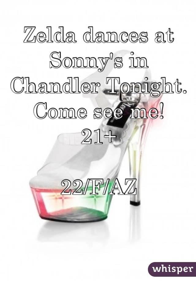 Zelda dances at Sonny's in Chandler Tonight.  Come see me!  21+  22/F/AZ