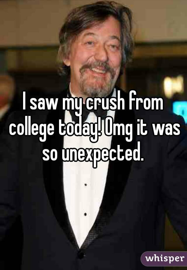 I saw my crush from college today! Omg it was so unexpected.