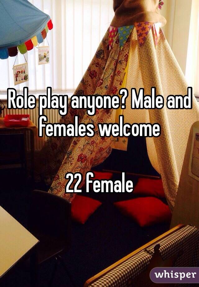 Role play anyone? Male and females welcome   22 female