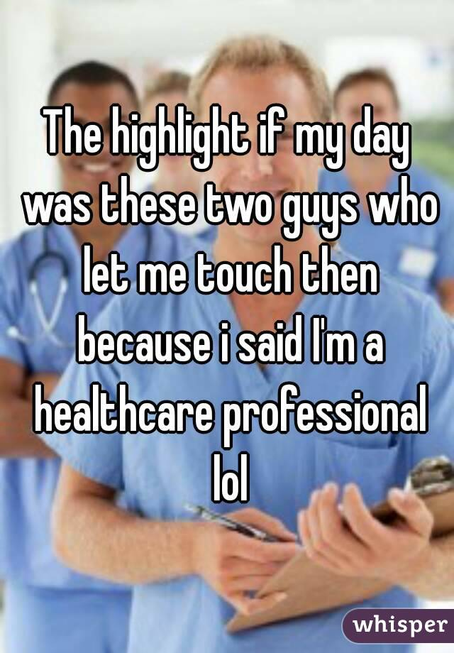 The highlight if my day was these two guys who let me touch then because i said I'm a healthcare professional lol