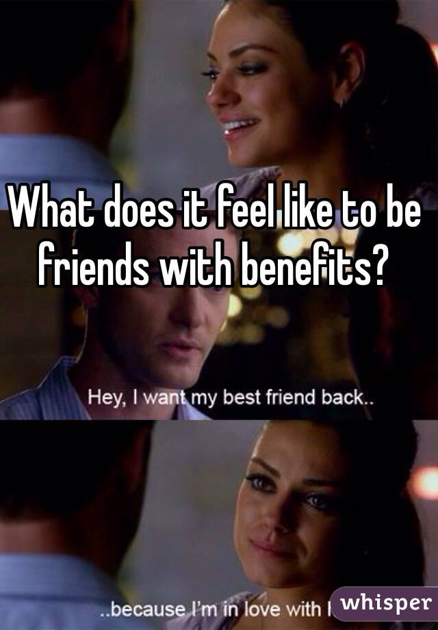 What does it feel like to be friends with benefits?