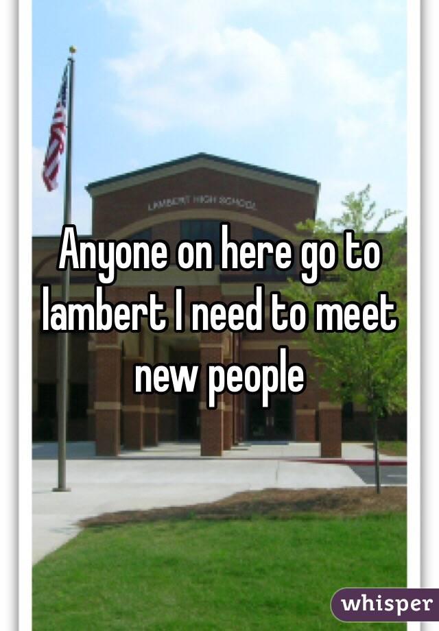 Anyone on here go to lambert I need to meet new people