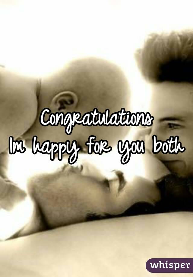 Congratulations Im happy for you both
