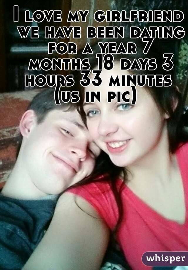I love my girlfriend we have been dating for a year 7 months 18 days 3 hours 33 minutes  (us in pic)