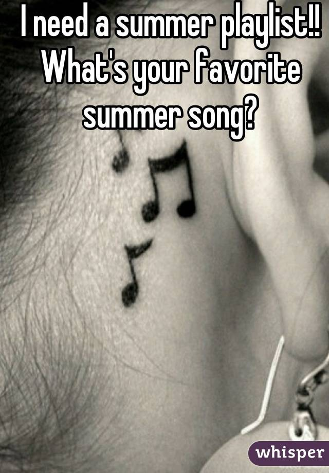 I need a summer playlist!! What's your favorite summer song?