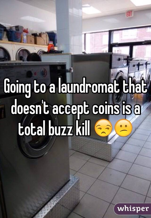 Going to a laundromat that doesn't accept coins is a total buzz kill 😒😕