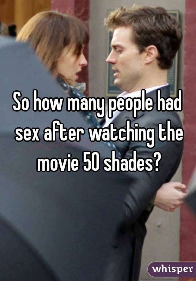 So how many people had sex after watching the movie 50 shades?