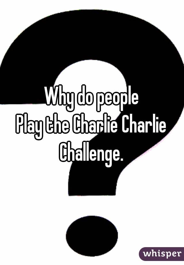Why do people Play the Charlie Charlie Challenge.