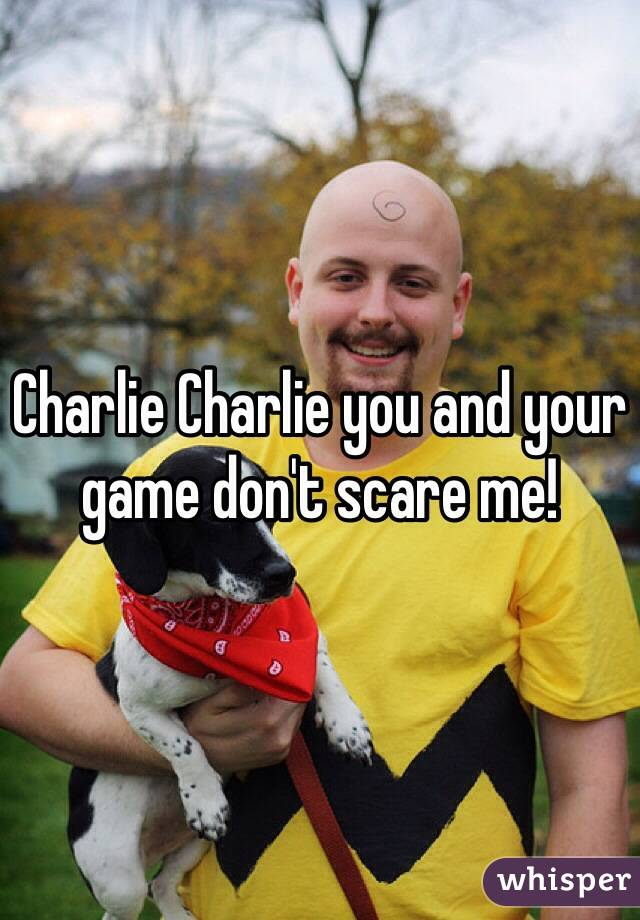 Charlie Charlie you and your game don't scare me!