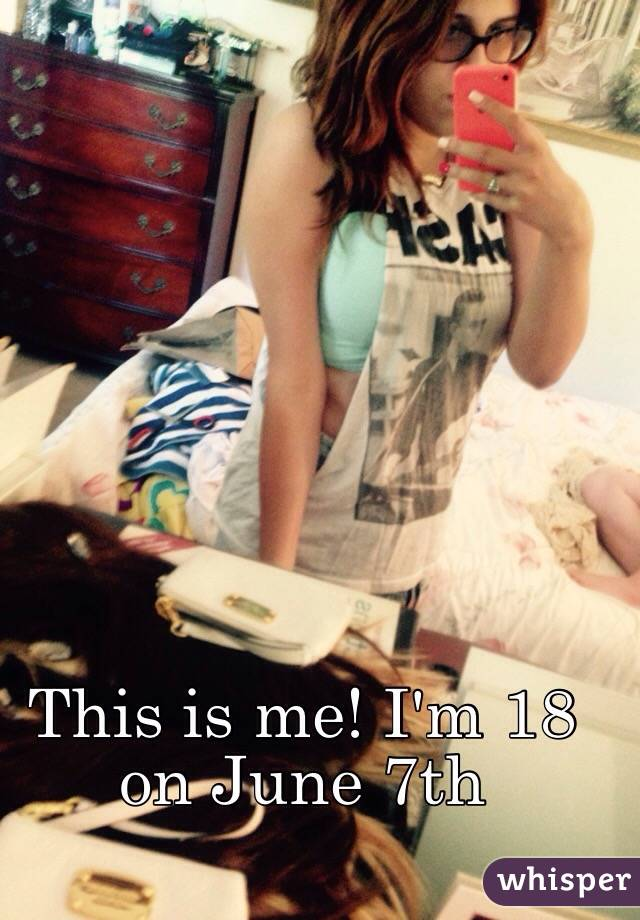 This is me! I'm 18 on June 7th