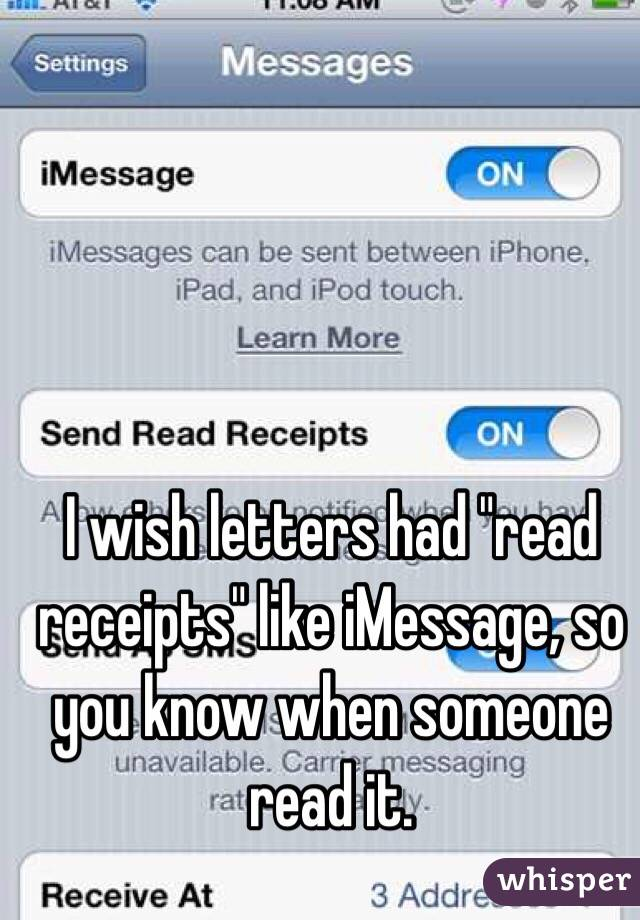 """I wish letters had """"read receipts"""" like iMessage, so you know when someone read it."""