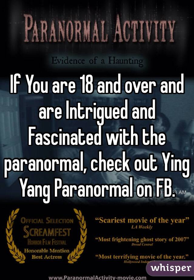 If You are 18 and over and are Intrigued and Fascinated with the paranormal, check out Ying Yang Paranormal on FB.