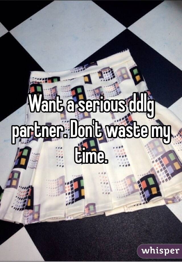Want a serious ddlg partner. Don't waste my time.