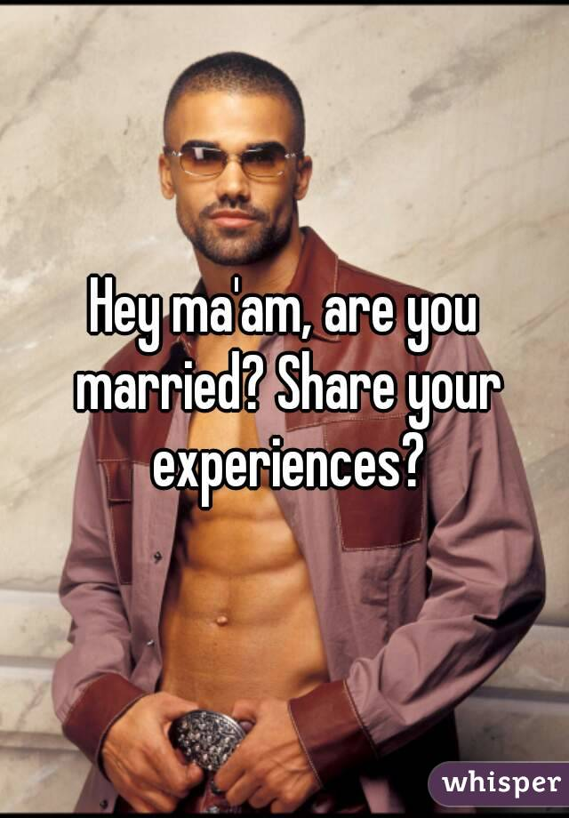 Hey ma'am, are you married? Share your experiences?