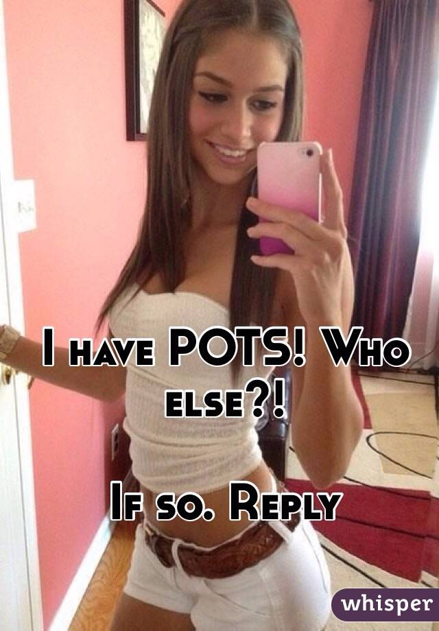 I have POTS! Who else?!   If so. Reply