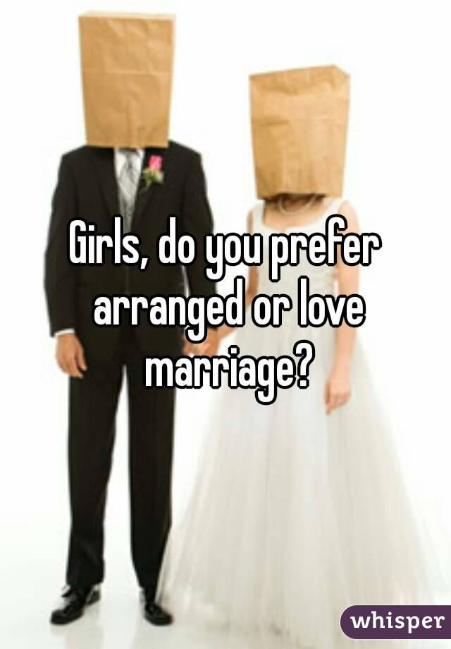 Girls, do you prefer arranged or love marriage?