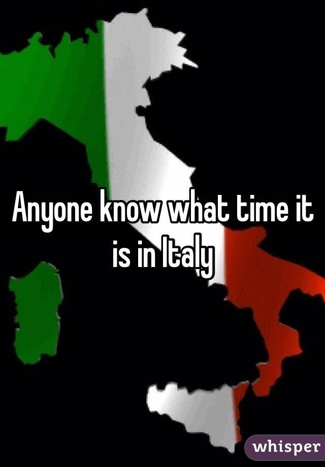 Anyone know what time it is in Italy