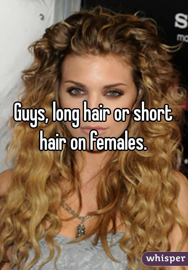 Guys, long hair or short hair on females.